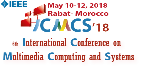ICMCS'18 - 6th International Conference on Multimedia Computing and Systems - IEEE Conference