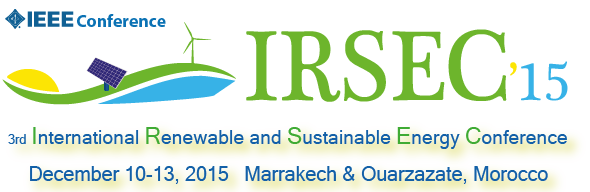 3rd International Renewable and Sustainable Energy Conference (IRSEC'15) December 10-13 , 2015, Marrakech – Ouarzazate, Morocco - IEEE Conference